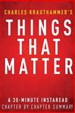 Things That Matter by Charles Krauthammer - a 30-Minute Chapter-by-Chapter Summary, InstaRead Summaries, 1496143361