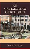 Archaeology of Religion, Wesler, Kit W., 0761863362