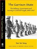 The Garrison State : The Military, Government and Society in Colonial Punjab, 1849-1947, Yong, Tan Tai, 0761933360