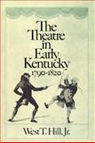 The Theatre in Early Kentucky : 1790-1820, Hill, West T., Jr., 0813193362