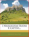 I Neologismi Buoni E Cattivi, Giuseppe Rigutini, 114284336X