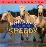 Animals Can Be So Speedy, Diane Swanson, 1550413368