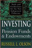 Investing in Pension Funds and Endowments : Tools and Guidelines for the New Independent Fiduciary, Olson, Russell L., 0071413367