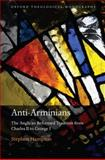 Anti-Arminians : The Anglican Reformed Tradition from Charles II to George I, Hampton, Stephen William Peter, 0199533369