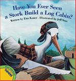 Have You Ever Seen a Stork Build a Log Cabin?, Etta Kaner, 1554533368