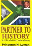 Partner to History : The U. S. Role in South Africa's Transition to Democracy, Lyman, Princeton N., 1929223366