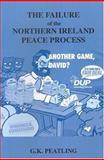 The Failure of the Northern Ireland Peace Process, Peatling, Gary, 0716533367
