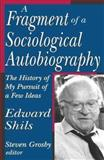 A Fragment of a Sociological Autobiography : The History of My Pursuit of a Few Ideas, Shils, Edward, 0765803364