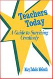 Teachers Today : A Guide to Surviving Creatively, McGrath, Mary Zabolio, 080396336X