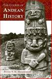 The Course of Andean History, Henderson, Peter V. N., 0826353363