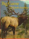 Big Game of North America : Behavior, Ecology, Conservation, Bauer, Erwin A. and Bauer, Peggy, 0896583368