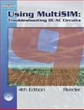 Using Multisim : Troubleshooting DC/AC Circuits, Reeder, John, 1418063363