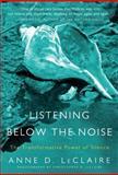 Listening below the Noise, Anne D. LeClaire, 0061353361