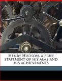 Henry Hudson, a Brief Statement of His Aims and His Achievements, Thomas Allibon Janvier and Thomas Allibone Janvier, 114939336X