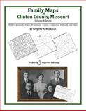 Family Maps of Clinton County, Missouri, Deluxe Edition : With Homesteads, Roads, Waterways, Towns, Cemeteries, Railroads, and More, Boyd, Gregory A., 1420313363