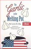 The Garlic in the Melting Pot, Lewis M. Elia, 1553693361