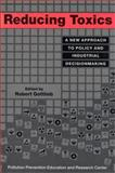 Reducing Toxics : A New Approach to Policy and Industrial Decisionmaking, , 1559633360