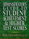 Administrator's Guide to Student Achievement and Higher Test Scores, Marcia Kalb Knoll, 0130923370