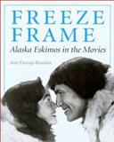 Freeze Frame : Alaska Eskimos in the Movies, Fienup-Riordan, Ann, 029598337X