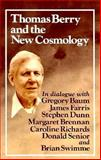 Thomas Berry and the New Cosmology : In Dialogue with Gregory Baum, Margaret Brennan, Stephen Dunn, James Farris, Caroline Richards, Donald Senior, and Brian Swimme, Anne Lonergan, C. Richard, Thomas Berry, 089622337X