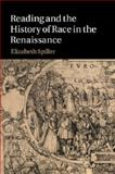 Reading and the History of Race in the Renaissance, Spiller, Elizabeth, 1107463378