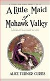 A Little Maid of Mohawk Valley, Alice Turner Curtis, 1557093377
