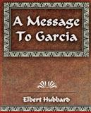 A Message to Garcia and Other Essays, Elbert Hubbard, 1594623376