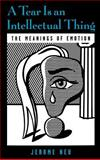 A Tear Is an Intellectual Thing : The Meanings of Emotion, Neu, Jerome, 0195123379