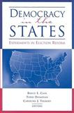 Democracy in the States : Experiments in Election Reform, Cain, Bruce E., 0815713371