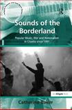 Sounds of the Borderland : Popular Music, War and Nationalism in Croatia since 1991, Baker, Catherine, 1409403378