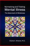 Normalizing and Treating Mental Illness, Charles E. Williams, 1456863371