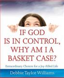 If God Is in Control, Why Am I a Basket Case?, Debbie Taylor Williams, 1596693371