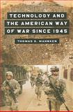 Technology and the American Way of War Since 1945, Mahnken, Thomas G., 023112337X