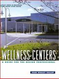 Wellness Centers : A Guide for the Design Professional, Gallup, Joan Whaley, 0471253375