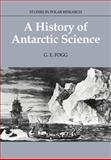 A History of Antarctic Science, Fogg, G. E., 0521673372