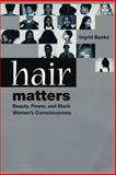 Hair Matters : Beauty, Power, and Black Women's Consciouness, Banks, Ingrid, 0814713378