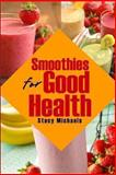 Smoothies for Good Health, Stacy Michaels, 1490583378