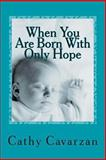When You Are Born with Only Hope, Cathy Cavarzan, 1492323373
