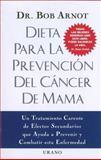 Dieta Para la Prevencion Del Cancer de Mama, Bob Arnot, 8479533374