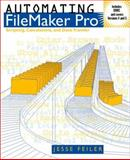 Automating FileMaker Pro : Scripting and Calculations, Feiler, Jesse, 0122513371