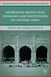 Knowledge Production, Pedagogy, and Institutions in Colonial India, Ali, Daud and Sengupta, Indra, 0230113370