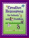 Creative Resources for Infants and Toddlers, Herr, Judy and Swim, Terri, 0766803376