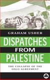 Dispatches from Palestine : The Rise and Fall of the Oslo Peace Process, Usher, Graham, 074531337X
