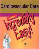 Cardiovascular Care Made Incredibly Easy, Springhouse, 1582553378
