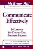 Commuicate Effectively : 24 Lessons from Day-to-Day Business Success, Arredondo, Lani, 0071493379