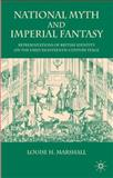 National Myth and Imperial Fantasy : Representations of Britishness on the Early Eighteenth-Century Stage, Marshall, Louise H., 0230573371