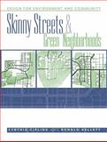Skinny Streets and Green Neighborhoods : Design for Environment and Community, Girling, Cynthia and Kellett, Ronald, 1559633379
