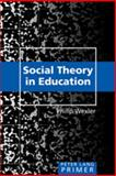 Social Theory in Education Primer, Wexler, Philip, 1433103370