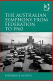 The Australian Symphony from Federation To 1960, Mcneill, Rhoderick, 1472403371