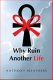 Why Ruin Another Life, Anthony Weathers, 1491833378